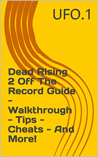 Dead Rising 2 Off The Record Guide - Walkthrough - Tips - Cheats - And More! (English Edition)