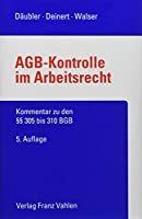 AGB-Kontrolle im Arbeitsrecht: Kommentar zu den §§ 305 bis 310 BGB