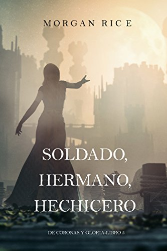 Soldado, Hermano, Hechicero (De Coronas y Gloria – Libro 5)