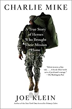 Charlie Mike  A True Story of Heroes Who Brought Their Mission Home