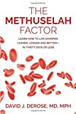 The Methuselah Factor: Learn How to Live Sharper, Leaner, Longer, and Better--in Thirty Days or Less