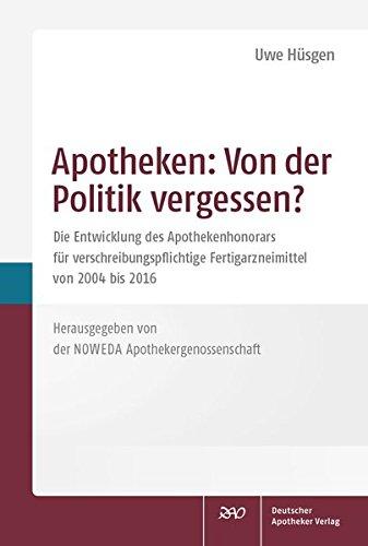 Apotheken: Von der Politik vergessen?: Die Entwicklung des Apothekenhonorars für verschreibungspflichtige Fertigarzneimittel von 2004 bis 2016