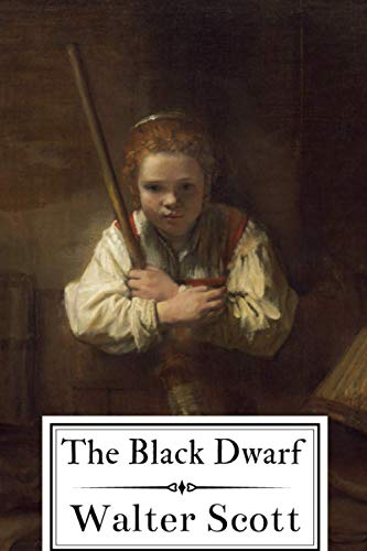 The Black Dwarf: And A Legend Of Montrose