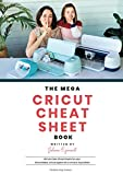 The Mega Cricut Cheat Sheet Book: 80 Full-Color Cheat Sheets for your Cricut Maker, Cricut Explore Air 2 and Cricut Joy Cutters