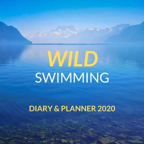 Wild Swimming Diary & Planner 2020: Two Weeks To View, Larger Size 8.25in x 8.25in, Ideal Gift For Wild Swimming Fans