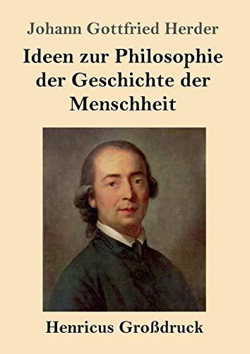 Ideen zur Philosophie der Geschichte der Menschheit (Großdruck)