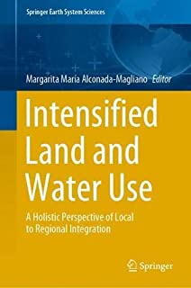 Intensified Land and Water Use: A Holistic Perspective of Local to Regional Integration
