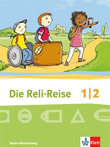 Die Reli-Reise 1/2. Ausgabe Baden-Württemberg: Schülerbuch Klasse 1/2 (Die Reli-Reise. Ausgabe für Baden-Württemberg ab 2017)
