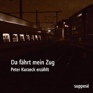Da fährt mein Zug                   Autor:                                                                                                                                 Peter Kurzeck                               Sprecher:                                                                                                                                 Peter Kurzeck                      Spieldauer: 1 Std. und 1 Min.     24 Bewertungen     Gesamt 4,7