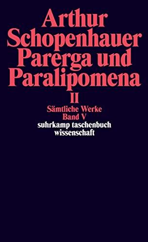 Sämtliche Werke in fünf Bänden: Band V: Parerga und Paralipomena. Kleine philosophische Schriften II. 2 Bde. (suhrkamp taschenbuch wissenschaft)