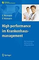 High performance im Krankenhausmanagement: Die 10 wichtigsten Schritte fuer eine erfolgreiche Klinik (Erfolgskonzepte Praxis- & Krankenhaus-Management)