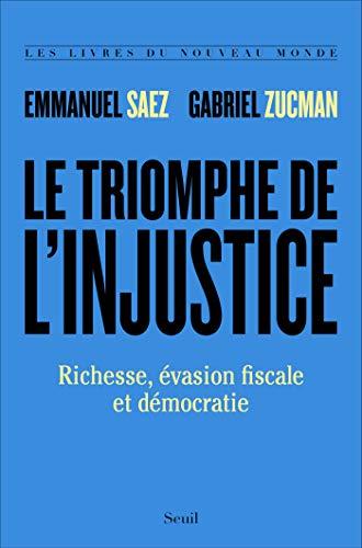 Le Triomphe de l'injustice. Richesse, évasion fiscale et démocratie (French Edition)