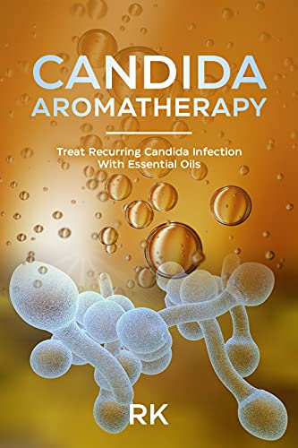 Candida Aromatherapy : Treat Recurring Candida Infections With Essential Oils (English Edition)