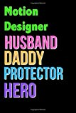 Motion Designer Husband Daddy Protector Hero - Great Motion Designer Writing Journals & Notebook Gift Ideas For Your Hero: Lined Notebook / Journal Gift, 120 Pages, 6x9, Soft Cover, Matte Finish