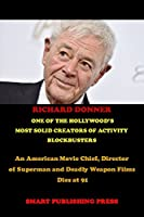 RICHARD DONNER ONE OF THE HOLLYWOOD'S MOST SOLID CREATORS OF ACTIVITY BLOCKBUSTERS: An American Movie Chief, Director of Superman and Deadly Weapon Films Dies at 91