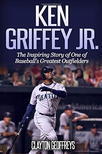 Ken Griffey Jr.: The Inspiring Story of One of Baseball