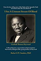 I See A Crimson Stream Of Blood: From the best selling story of the Father of the Apostolic Faith movement comes the 2nd edition of Collected lectures, conversations and presentations. Foreword by Ellington Ellis, great grandson