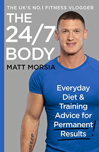 The 24/7 Body: Everyday Diet and Training Advice for Long Term Results