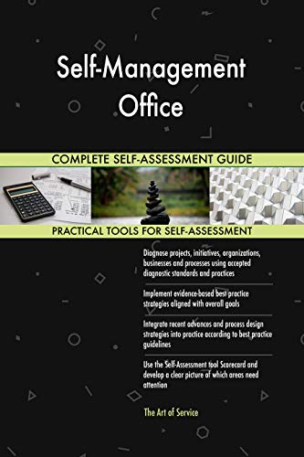 Self-Management Office All-Inclusive Self-Assessment - More than 700 Success Criteria, Instant Visual Insights, Comprehensive Spreadsheet Dashboard, Auto-Prioritized for Quick Results