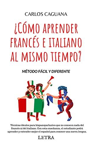 ¿Cómo aprender francés e italiano al mismo tiempo?: Método fácil y diferente (Spanish Edition)