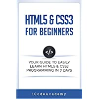 HTML5 & CSS3 For Beginners: Your Guide To Easily Learn HTML5 & CSS3 Programming in 7 Days Kindle Edition by iCode Academy for Free