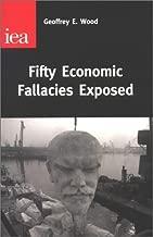 Fifty Economic Fallacies Exposed by Geoffrey Edward Wood (2002-12-03)