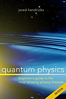 Quantum Physics: Superstrings, Einstein & Bohr, Quantum Electrodynamics, Hidden Dimensions and Other Most Amazing Physics ...