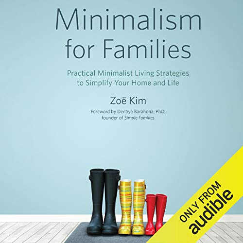 Minimalism for Families     Practical Minimalist Living Strategies to Simplify Your Home and Life              By:                                                                                                                                 Zoë Kim                               Narrated by:                                                                                                                                 Erin Moon                      Length: 4 hrs and 2 mins     14 ratings     Overall 4.6