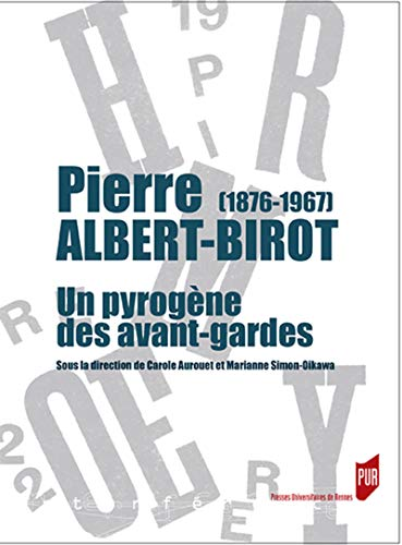 Pierre Albert-Birot (1876-1967): Un pyrogène des avant-gardes