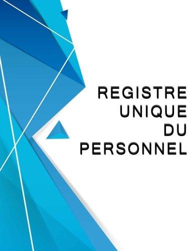 Registre unique du personnel: Conforme au code du Travail - Edition 2017 - Pour CDD, CDI, Temporaire, Interim, Stagiaires