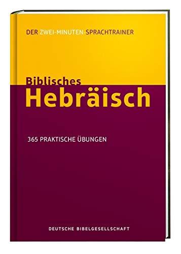 Biblisches Hebräisch. Der Zwei-Minuten-Sprachtrainer: 365 praktische Übungen