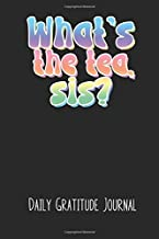 What's The Tea Sis Daily Gratitude Journal: A Book To Record Happiness and Things You are Thankful For. Perfect for Teens and Tweens!