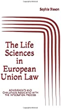 The Life Sciences in European Union Law: Achievements and Challenges Associated with the Integration Process