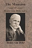 The Mansion - and 18 more Henry van Dyke tales