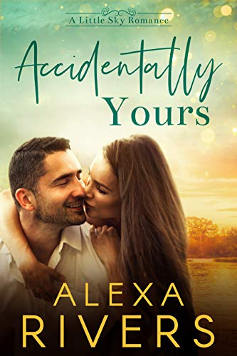 Accidentally Yours: An Opposites Attract Small Town Romance (Little Sky Romance Book 1) (English Edition)