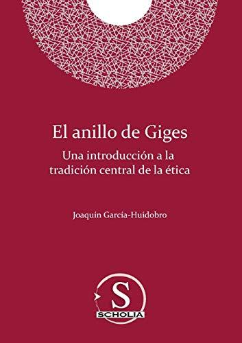 El anillo de Giges. Una introducción a la tradición central de la ética: Una introducción a la tradición central de la ética