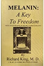Melanin: A key to freedom, with an extensive glossary & bibliography by Richard D King (1994-09-01)