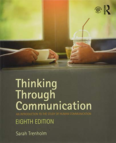 Compare Textbook Prices for Thinking Through Communication: An Introduction to the Study of Human Communication 8 Edition ISBN 9781138233904 by Trenholm, Sarah
