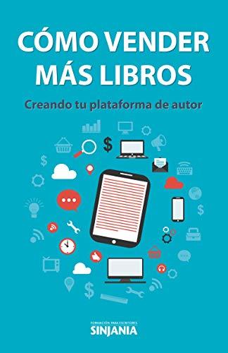 Cómo vender más libros: Creando tu plataforma de autor eBook ...