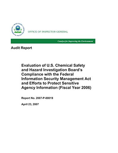 Evaluation of U.S. Chemical Safety and Hazard Investigation Board's Compliance with the Federal Information Security Management Act and Efforts to ... Agency Information (Fiscal Year 2006)