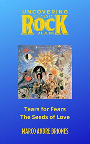 Uncovering Classic Rock Albums: Tears for Fears - The Seeds of Love (English Edition)