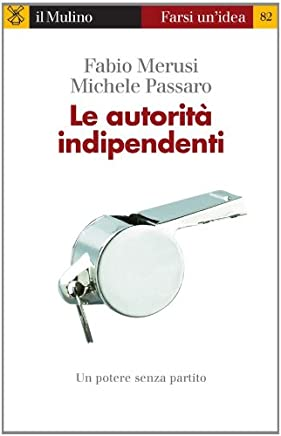 Le autorità indipendenti (Farsi unIdea Vol. 82)