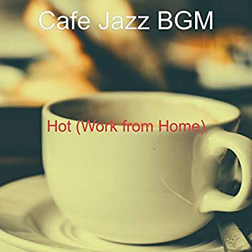 Hot (Work from Home)