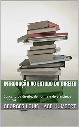 Introdução ao estudo do direito: Conceito de direito, de norma e de princípios jurídicos