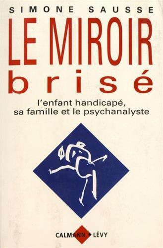 Le Miroir brisé: L'enfant handicapé, sa famille et le psychanalyste