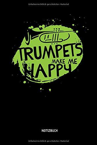 Trumpets Make Me Happy - Notizbuch: Lustiges Trompeten Notizbuch. Tolle Trompeten Zubehör & Trompeter Geschenk Idee.