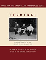 Terminal: Potsdam, 17 July - 2 August 1945 (World War II Inter-Allied Conferences Series)