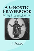 A Gnostic Prayerbook: Rites, Rituals, Prayers and Devotions for the Solitary Modern Gnostic by Jeremy Puma (2012-03-22)