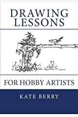Drawing Lessons: For Hobby Artists by Kate Berry (2015-02-11) Paperback