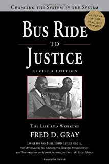 Bus Ride to Justice: Changing the System by the System, the Life and Works of Fred Gray, Rev. Ed. by Fred D. Gray (2012-11-01)